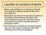 liquidity is a product of banks