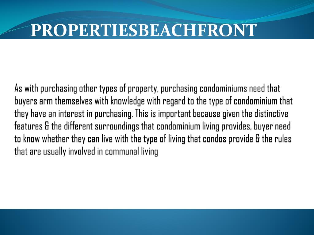 As with purchasing other types of property, purchasing condominiums need that buyers arm themselves with knowledge with regard to the type of condominium that they have an interest in purchasing. This is important because given the distinctive features & the different surroundings that condominium living provides, buyer need to know whether they can live with the type of living that condos provide & the rules that are usually involved in communal living