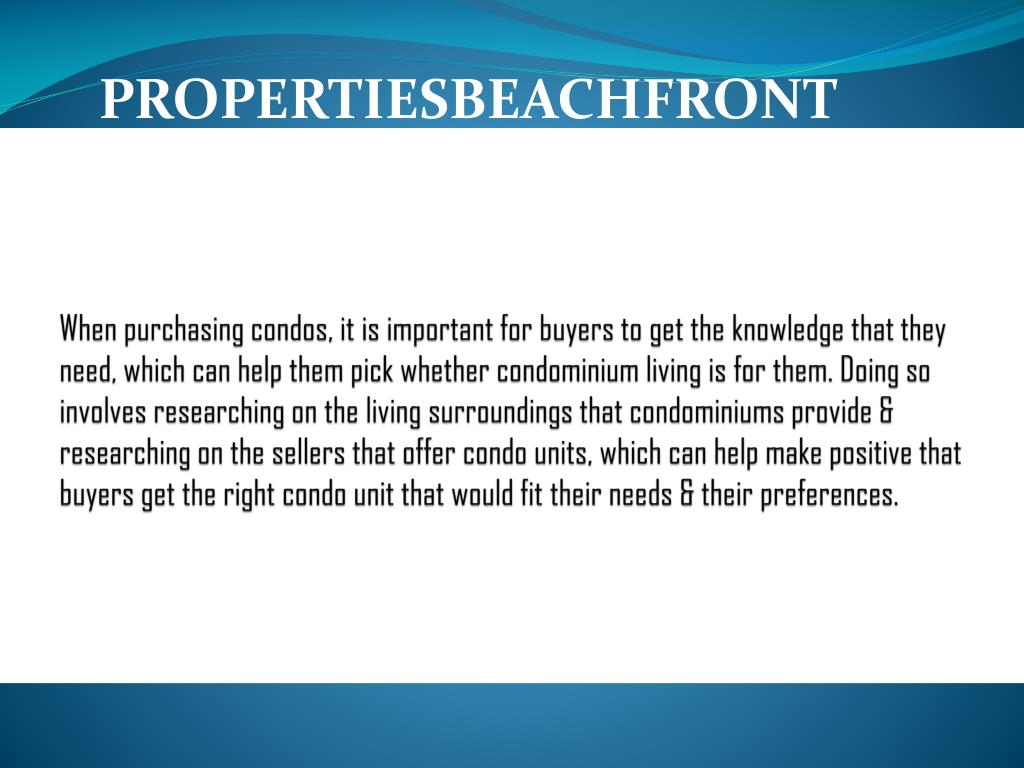 When purchasing condos, it is important for buyers to get the knowledge that they need, which can help them pick whether condominium living is for them. Doing so involves researching on the living surroundings that condominiums provide & researching on the sellers that offer condo units, which can help make positive that buyers get the right condo unit that would fit their needs & their preferences.