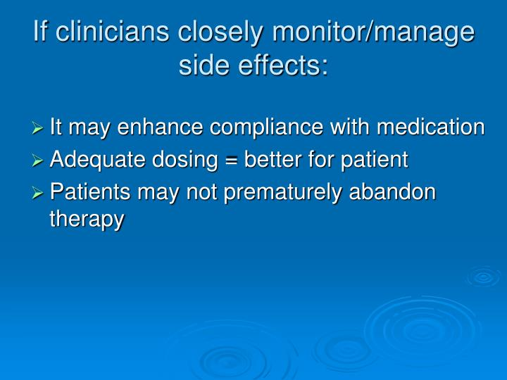 If clinicians closely monitor/manage side effects: