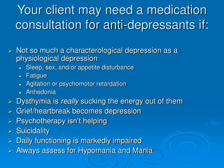 Your client may need a medication consultation for anti-depressants if:
