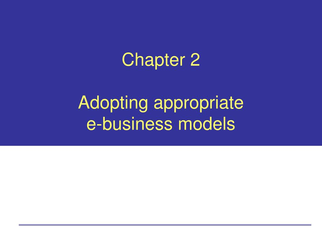 chapter 2 adopting appropriate e business models l.