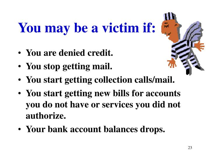 You may be a victim if: