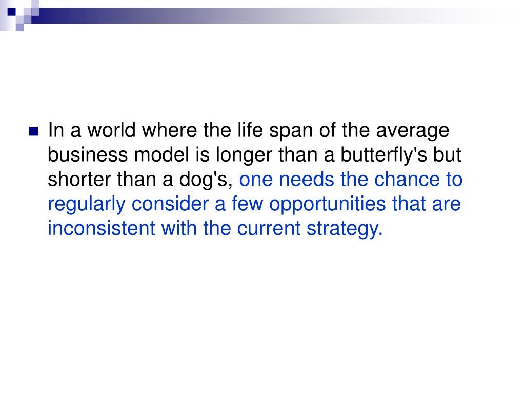 In a world where the life span of the average business model is longer than a butterfly's but shorter than a dog's,