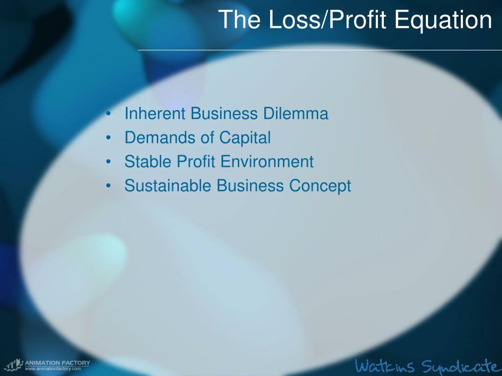The Loss/Profit Equation