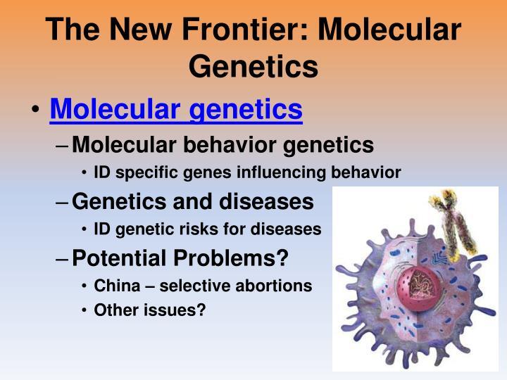 The New Frontier: Molecular Genetics