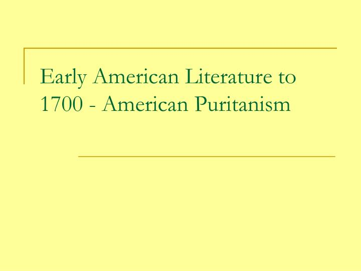 Early american literature to 1700 american puritanism