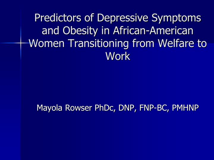 Predictors of Depressive Symptoms and Obesity in African-American Women Transitioning from Welfare t...