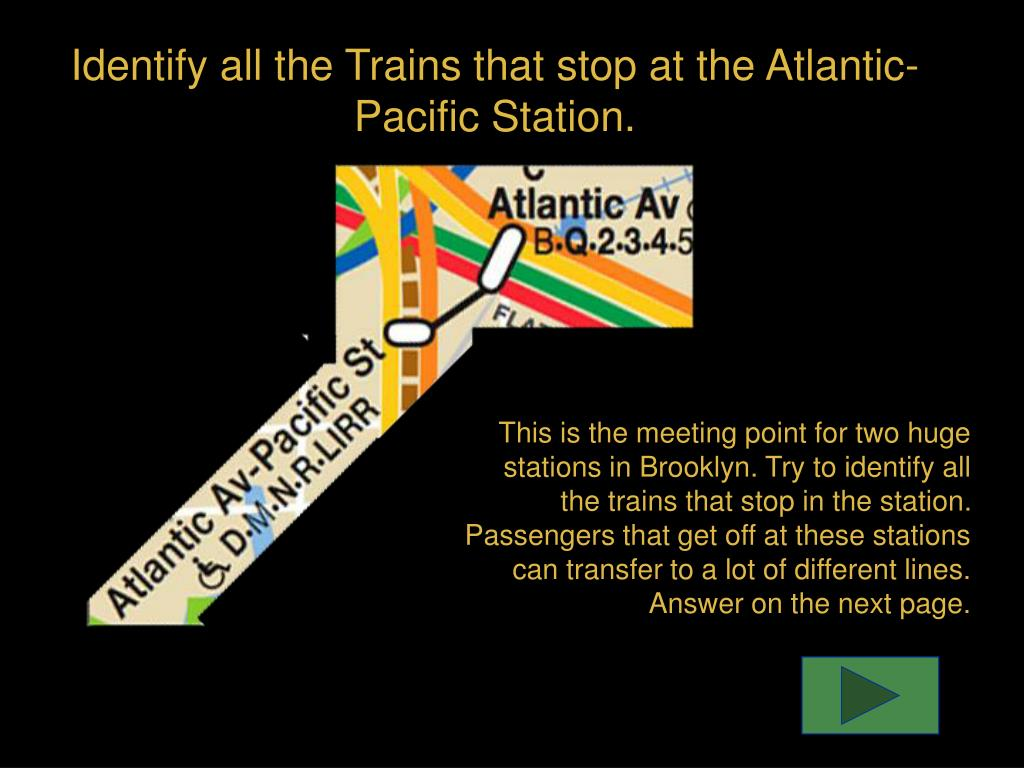 Identify all the Trains that stop at the Atlantic-Pacific Station.