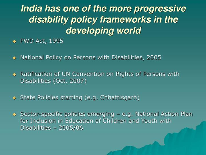 India has one of the more progressive disability policy frameworks in the developing world