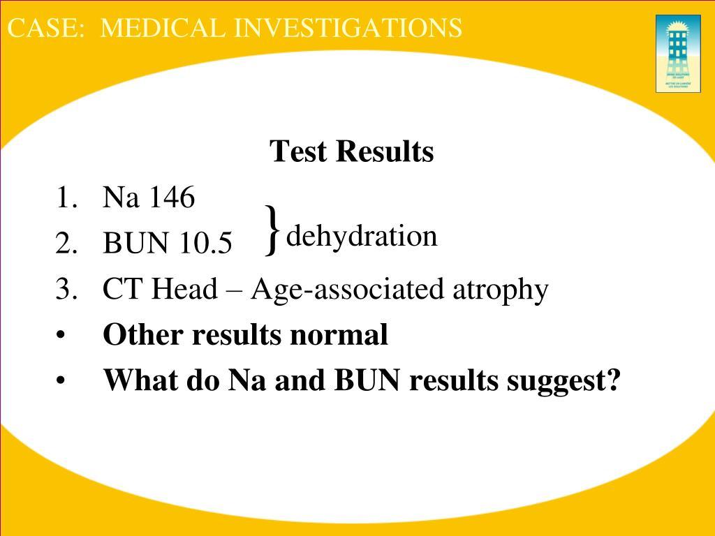 CASE:  MEDICAL INVESTIGATIONS