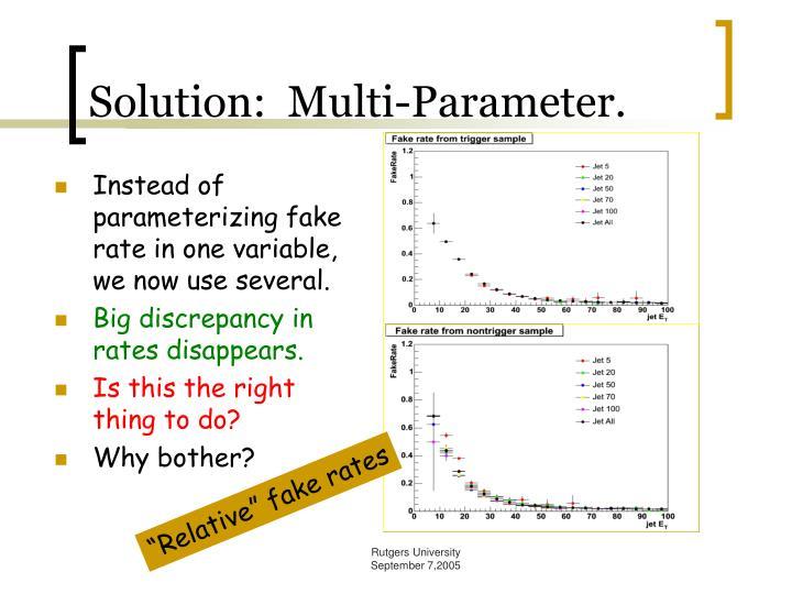 Solution:  Multi-Parameter.