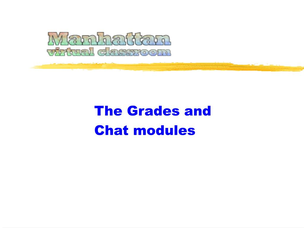 the grades and chat modules l.