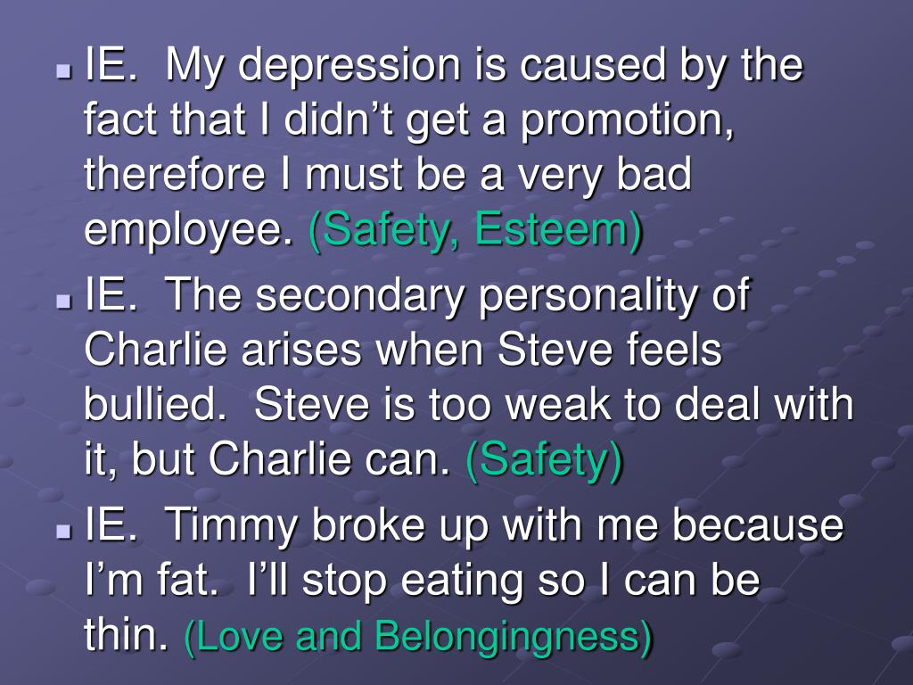 IE.  My depression is caused by the fact that I didn't get a promotion, therefore I must be a very bad employee.