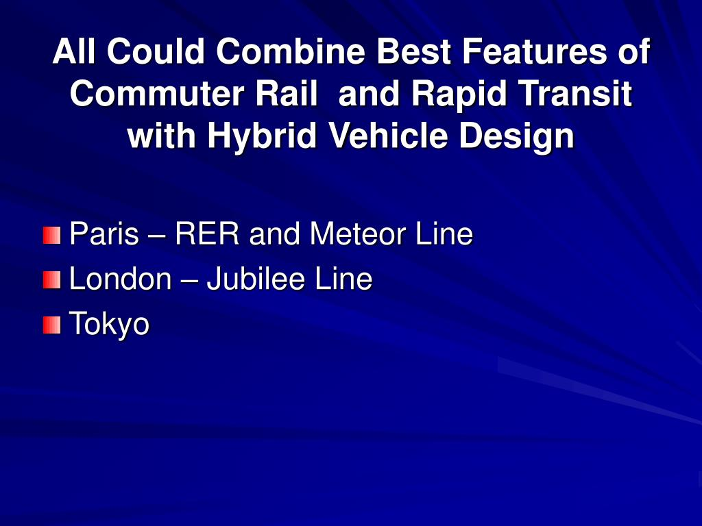 All Could Combine Best Features of Commuter Rail  and Rapid Transit