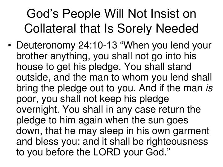 God's People Will Not Insist on Collateral that Is Sorely Needed