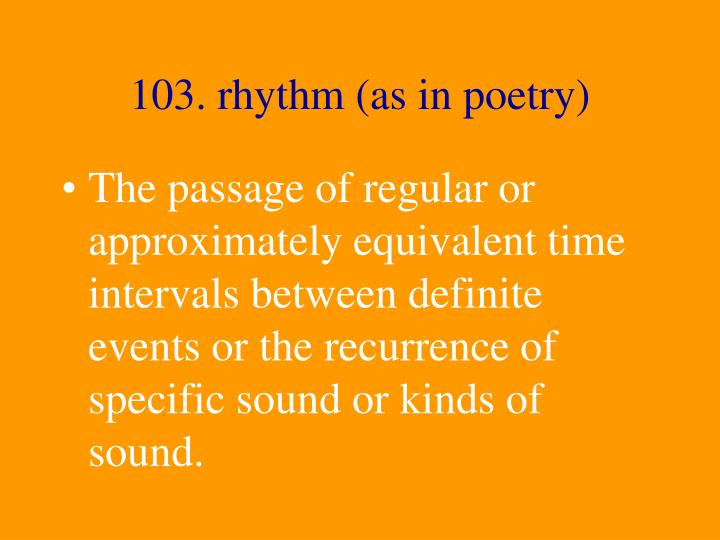 103. rhythm (as in poetry)