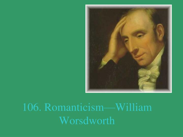 106. Romanticism—William Worsdworth