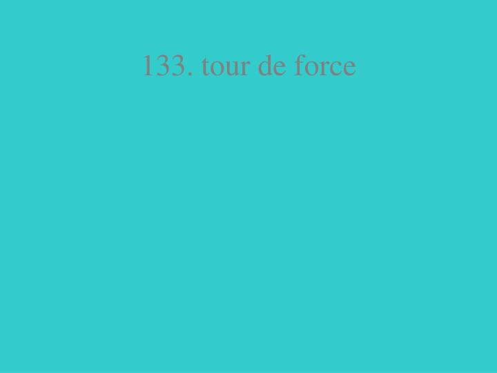 133. tour de force