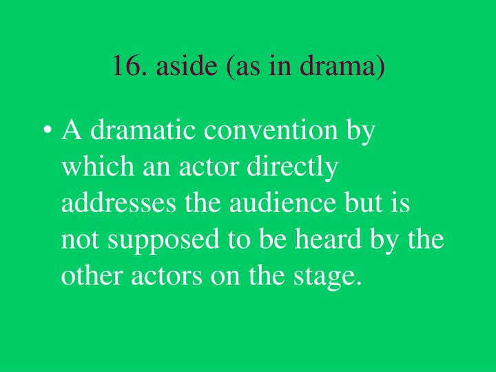 16. aside (as in drama)