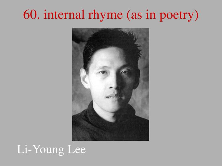 60. internal rhyme (as in poetry)