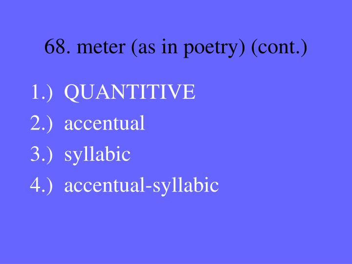 68. meter (as in poetry) (cont.)