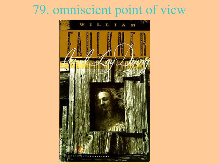 79. omniscient point of view