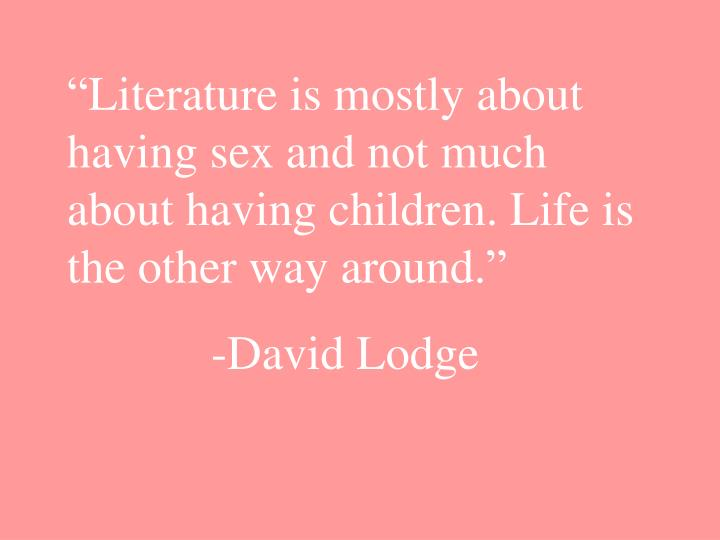 """Literature is mostly about having sex and not much about having children. Life is the other way around."""