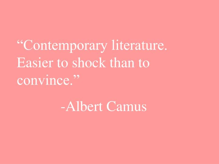 """Contemporary literature.  Easier to shock than to convince."""