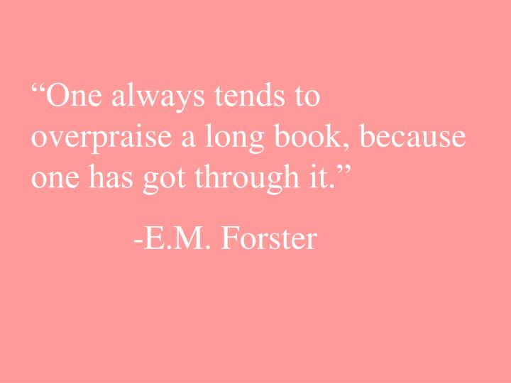 """One always tends to overpraise a long book, because one has got through it."""