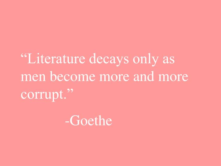 """Literature decays only as men become more and more corrupt."""