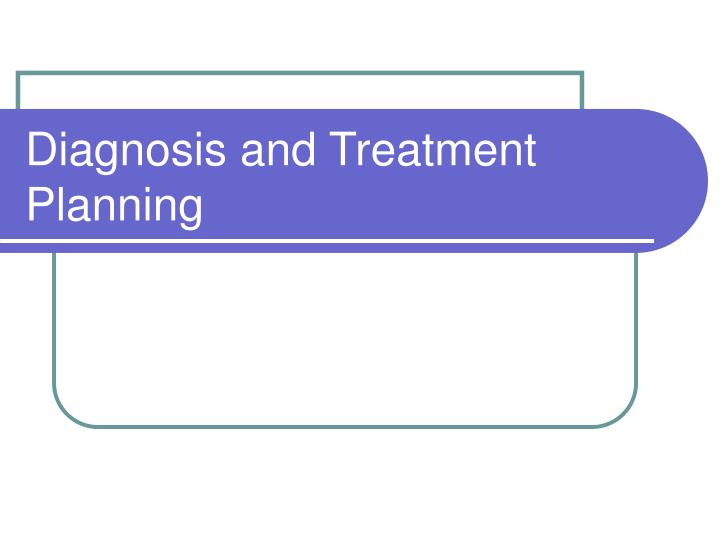 diagnosis and treatment planning n.