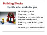 building blocks decide what works for you