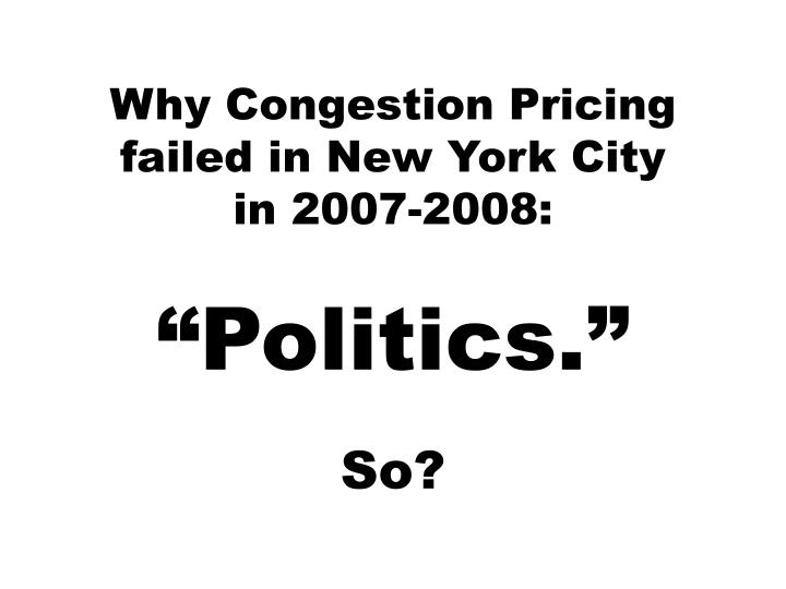 Why congestion pricing failed in new york city in 2007 2008