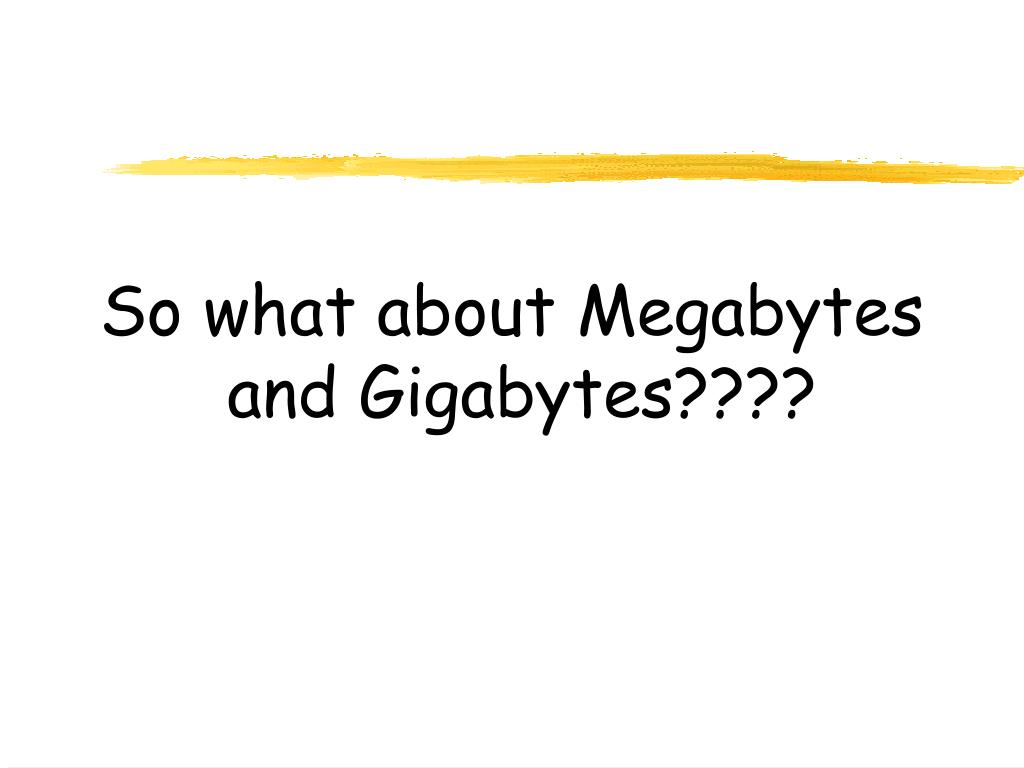 So what about Megabytes