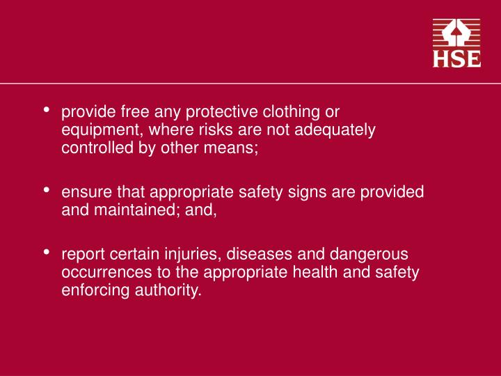 provide free any protective clothing or equipment, where risks are not adequately controlled by other means;