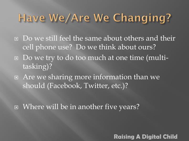 Have we are we changing