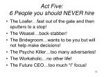 act five 6 people you should never hire