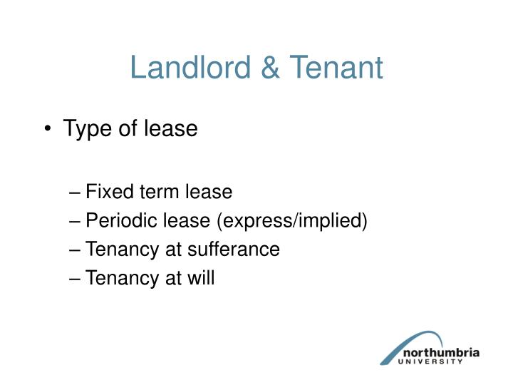 creation of lease and perioidic tenancy Types of leases periodic tenancy a periodic tenancy means that there is no end date included in the residential tenancy agreement the tenant can continue to live in the property until either the tenant or landlord gives notice to end the tenancy.