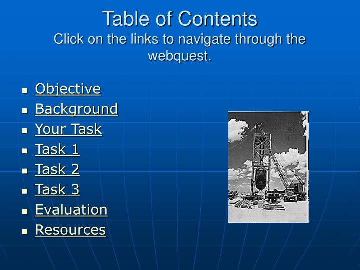 Table of contents click on the links to navigate through the webquest