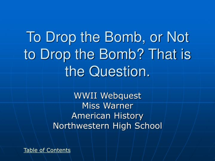 To drop the bomb or not to drop the bomb that is the question