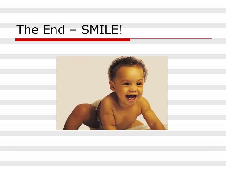 The End – SMILE!