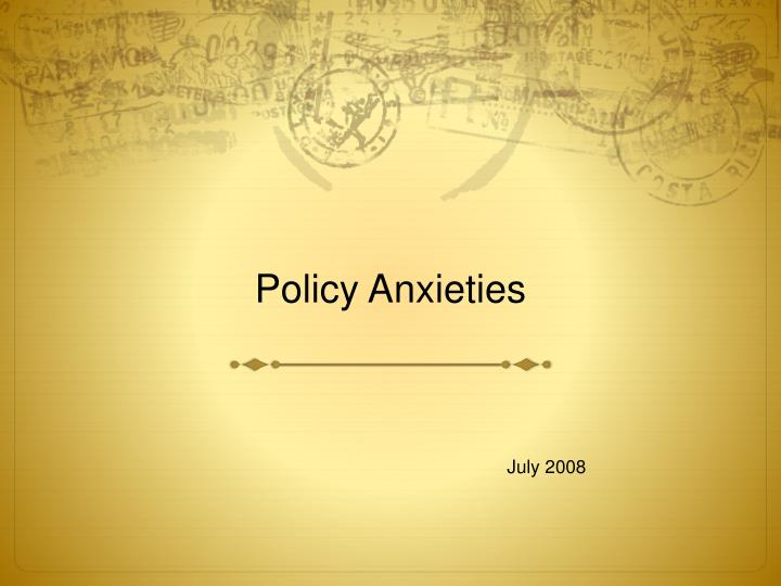 Policy Anxieties