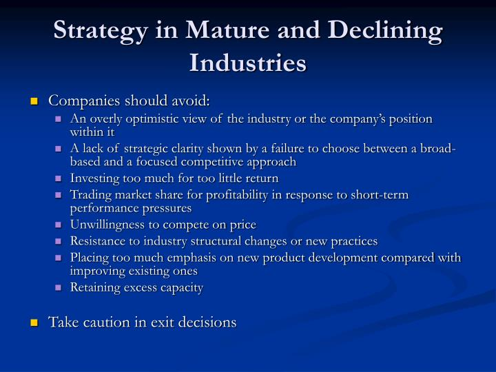 strategic management of declining industries - a literature review By empirically examining the resource sourcing, allocation and management patterns of the roe growth group vis-à-vis the roe decline group, we will have identified the statistically significant determinants of longitudinal firm performance.