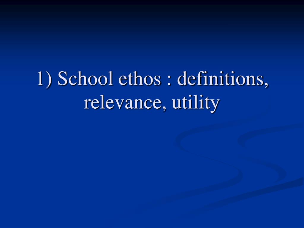 1) School ethos : definitions, relevance, utility