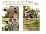 pre restoration activities seedling preparation training october 24 th 2009