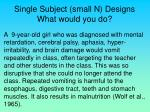 single subject small n designs what would you do33