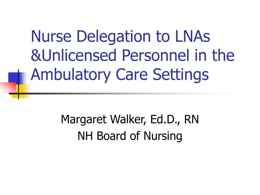 nurse delegation to lnas unlicensed personnel in the ambulatory care settings l.