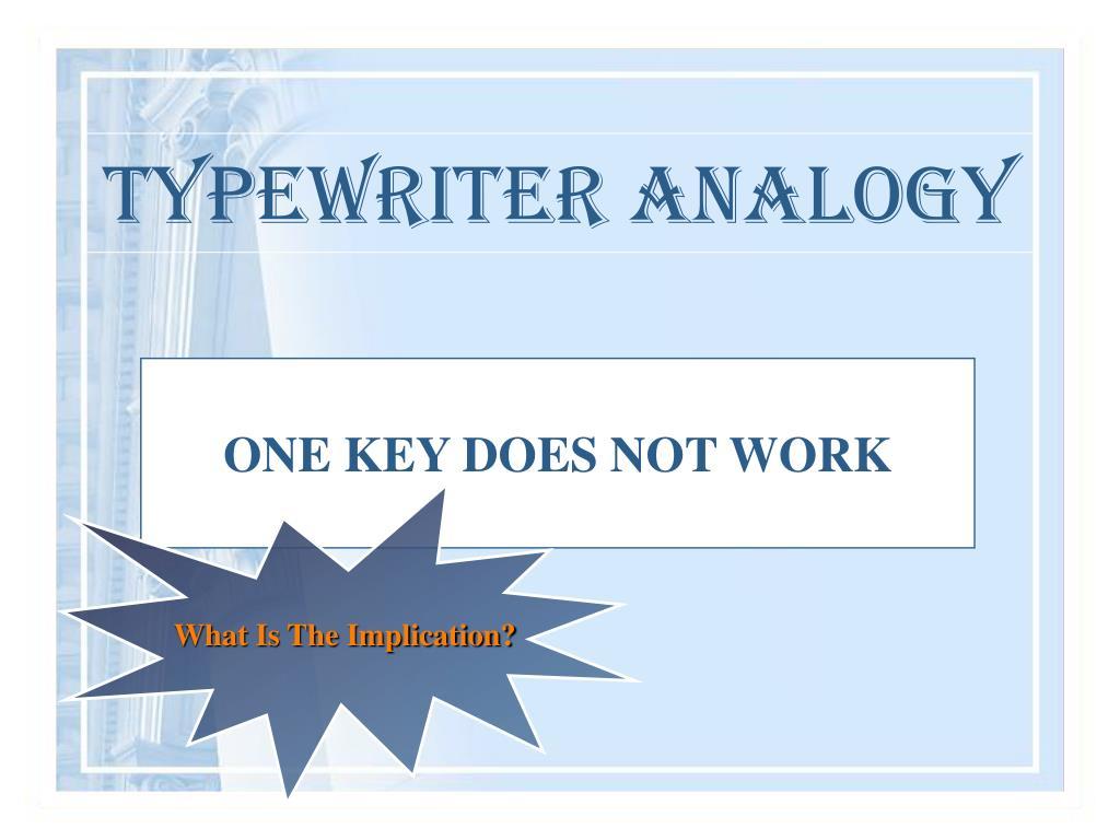 TYPEWRITER ANALOGY