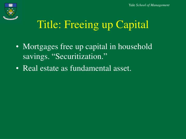 Title: Freeing up Capital
